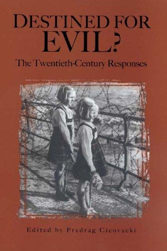 Cicovacki, P: Destined for Evil? - The Twentieth-Century Res: The Twentieth-Century Responses (Rochester Studies in Philosophy)