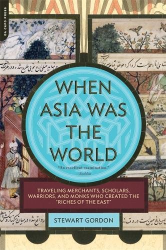 """Compare Textbook Prices for When Asia Was the World: Traveling Merchants, Scholars, Warriors, and Monks Who Created the """"""""Riches of the """"""""East"""""""" Reprint Edition ISBN 9780306817397 by Gordon, Stewart"""