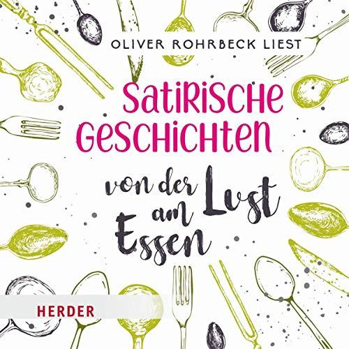 Satirische Geschichten von der Lust am Essen: Gelesen von Oliver Rohrbeck