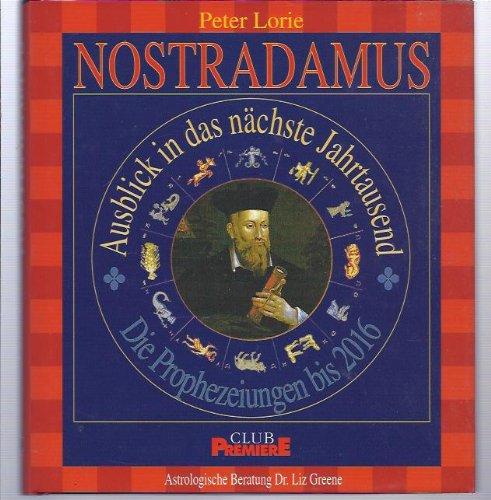 Nostradamus - Ausblick in das nächste Jahrtausend: die Prophezeiungen bis 2016