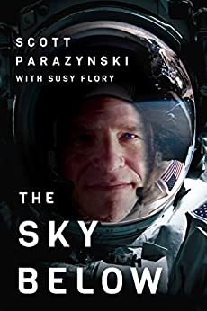 The Sky Below: A True Story of Summits, Space, and Speed [Kindle in Motion] by [Scott Parazynski, Susy Flory]