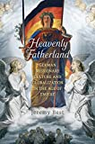 Heavenly Fatherland: German Missionary Culture and Globalization in the Age of Empire (German and European Studies)