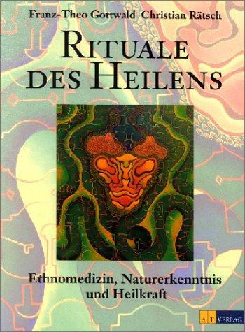 Rituale des Heilens. Ethnomedizin, Naturerkenntnis und Heilkraft