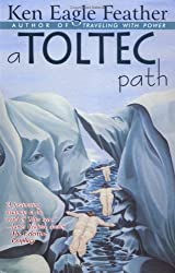 A Toltec Path: A User's Guide to the Teachings of don Juan Matus, Carlos Castaneda and Other Toltec Seers: Ken Eagle Feather