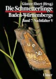 Die Schmetterlinge Baden-Württembergs, Bd.7, Nachtfalter (Grundlagenwerke Baden-Württemberg)