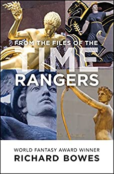 From the Files of the Time Rangers by [Richard Bowes, Jeffrey Ford]