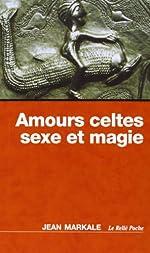 Amours celtes, sexe et magie de Jean Markale