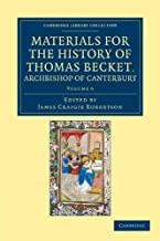 Materials for the History of Thomas Becket, Archbishop of Canterbury (Canonized by Pope Alexander III, AD 1173) (Cambridge Library Collection - Rolls) (Volume 6)