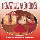 Tex-Czech Polkas -- Play Me a Polka