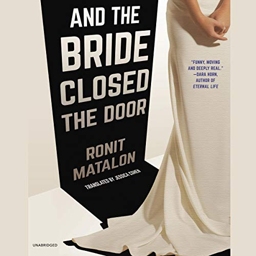 And the Bride Closed the Door                   By:                                                                                                                                 Ronit Matalon,                                                                                        Jessica Cohen - translator                           Length: 4 hrs     Not rated yet     Overall 0.0