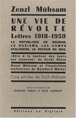 Une vie de révolte : La République de Weimar, le nazisme, les camps staliniens, le retour en RDA - Lettres de 1918-1959