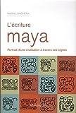 L'écriture Maya - Portrait d'une civilisation à travers ses signes de Maria Longhena (7 mai 2011) Broché