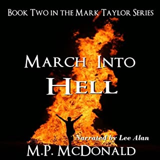 March Into Hell     The Mark Taylor Series, Book 2              By:                                                                                                                                 M. P. McDonald                               Narrated by:                                                                                                                                 Lee Alan                      Length: 8 hrs and 14 mins     39 ratings     Overall 3.6