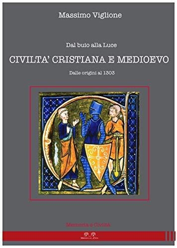 Dal buio alla luce. Civiltà cristiana e Medioevo. Dalle origini al 1303