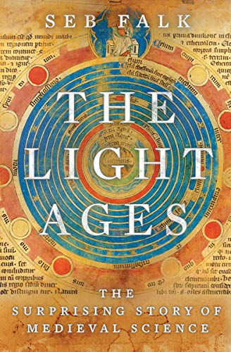 Compare Textbook Prices for The Light Ages: The Surprising Story of Medieval Science 1 Edition ISBN 9781324002932 by Falk, Seb