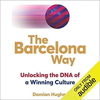 The Barcelona Way     Unlocking the DNA of a Winning Culture              By:                                                                                                                                 Damian Hughes                               Narrated by:                                                                                                                                 Damian Hughes                      Length: 8 hrs     63 ratings     Overall 4.7