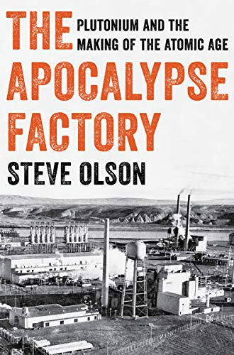 Image of The Apocalypse Factory: Plutonium and the Making of the Atomic Age