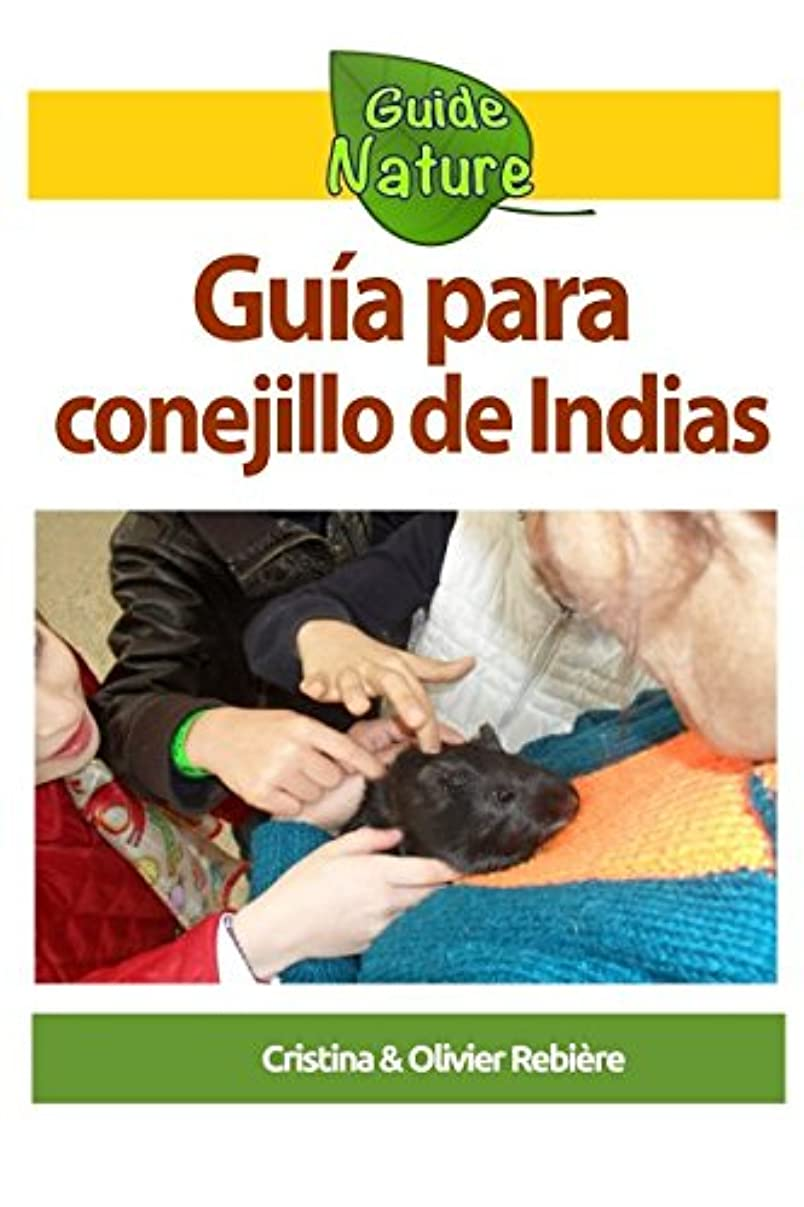 要件割るガチョウGuía para conejillo de Indias: Peque?a guía para cuidar de su mascota (Guide Nature)