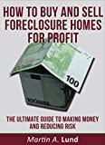 How To Buy And Sell Foreclosure Homes For Profit: A Guide To Buying Discounted Real Estate With Less Risk (English Edition)