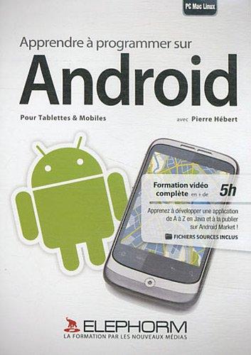 Apprendre à programmer sur Android : Pour tablettes et mobiles