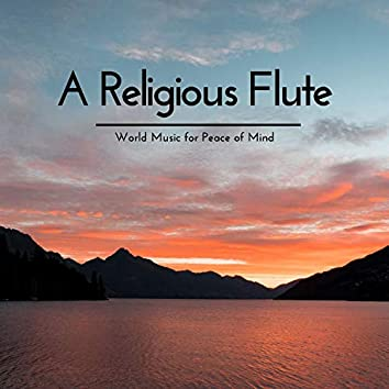 A Religious Flute - World Music For Peace Of Mind