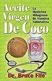 Aceite Virgen De Coco: La Medicina Milagrosa de Nuestra Naturaleza...