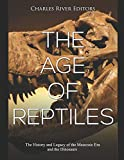 The Age of Reptiles: The History and Legacy of the Mesozoic Era and the Dinosaurs