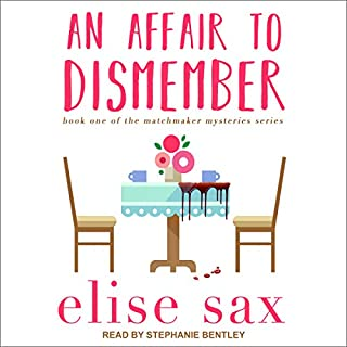An Affair to Dismember     Matchmaker Mysteries Series, Book 1              By:                                                                                                                                 Elise Sax                               Narrated by:                                                                                                                                 Stephanie Bentley                      Length: 10 hrs and 7 mins     19 ratings     Overall 4.0