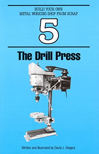 The Drill Press (Build Your Own Metal Working Shop From Scrap Serie Book 5)