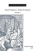 The Annotated Luther: Pastoral Writings