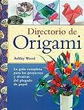Directorio de origami: La guía completa para los proyectos y técnicas del plegado de papel