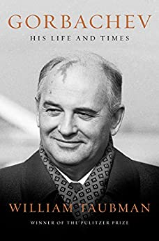 Gorbachev: His Life and Times by [William Taubman]