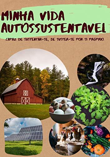 MINHA VIDA AUTOSSUSTÊNTAVEL: TORNE SUA VIDA MAIS AUTOSSUFICIENTE (Portuguese Edition)