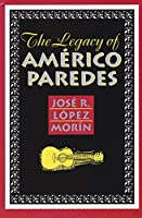 The Legacy of Americo Paredes (Rio Grande/Rio Bravo)