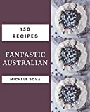 150 Fantastic Australian Recipes: An Australian Cookbook You Won't be Able to Put Down