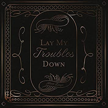 Lay My Troubles Down