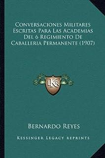 Conversaciones Militares Escritas Para Las Academias del 6 Regimiento de Caballeria Permanente (1907)