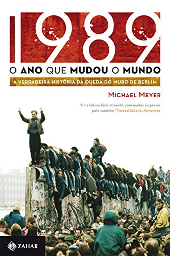 1989: o ano que mudou o mundo: A verdadeira história da queda do muro de Berlim