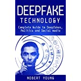 DeepFake Technology: Complete Guide to Deepfakes, Politics and Social Media (English Edition)
