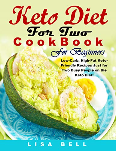 Keto Diet For Two Cookbook For Beginners: Low-Carb, High-Fat Keto-Friendly Recipes Just for Two Busy People on the Keto Diet! 1