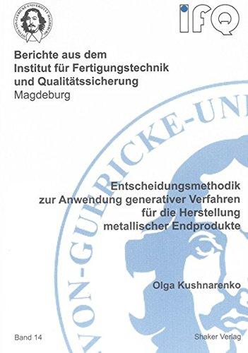 Entscheidungsmethodik zur Anwendung generativer Verfahren für die Herstellung metallischer Endprodukte (Berichte aus dem Institut für Fertigungstechnik und Qualitätssicherung Magdeburg)