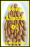 Sweet Almond Oil (Carrier Oils Book 14) (English Edition)
