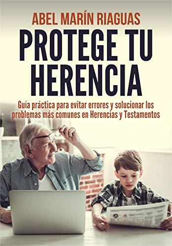 Portada del libro Protege Tu Herencia de Abel Marín Riaguas