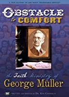 """Obstacle to Comfort: the Faith Ministry of George Muller: A True Account of One Man's """"Reasonable Service"""" [DVD]"""