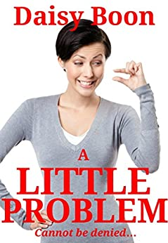 A Little Problem: ....Cannot be denied... by [Daisy Boon]