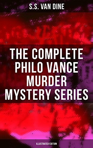 The Complete Philo Vance Murder Mystery Series (Illustrated Edition): The Benson Murder Case, The Canary Murder Case, The Greene Murder Case, The Bishop Murder Case… (English Edition)