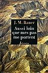 Aussi loin que mes pas me portent: Un fugitif en Asie soviétique, 1945-1952 par Bauer