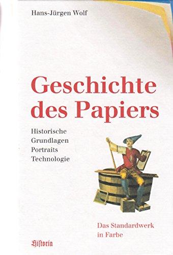 Geschichte des Papiers: Historische Grundlagen, Portraits, Technologie