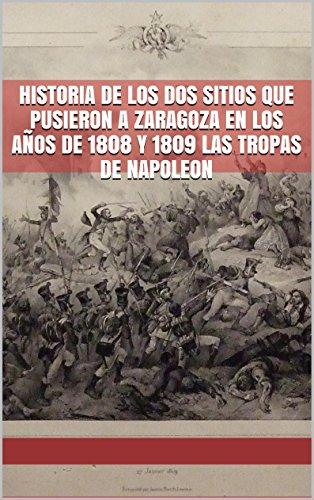 Historia de los dos sitios que pusieron a Zaragoza en los años de 1808 y 1809 las tropas de Napoleon
