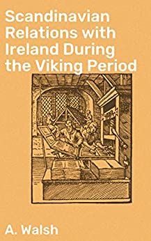 Scandinavian Relations with Ireland During the Viking Period by [A. Walsh]
